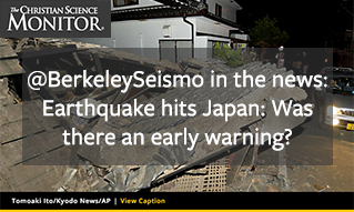@BerkeleySeismo in the News: Earthquake Hits Japan: Was there a warning?